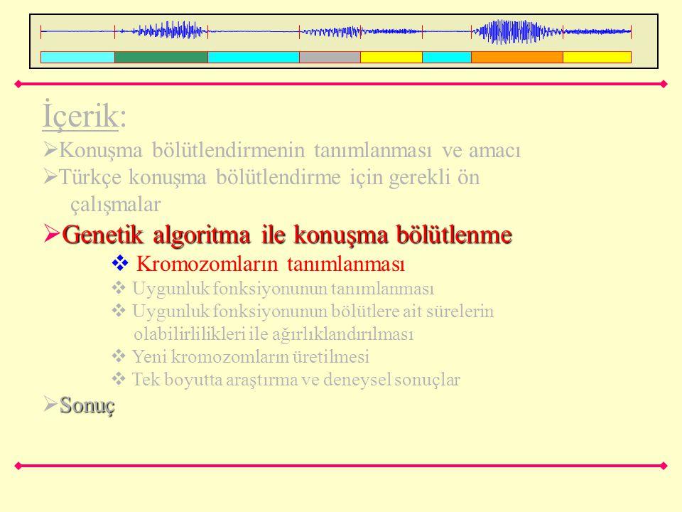 İçerik:  Konuşma bölütlendirmenin tanımlanması ve amacı  Türkçe konuşma bölütlendirme için gerekli ön çalışmalar Genetik algoritma ile konuşma bölüt