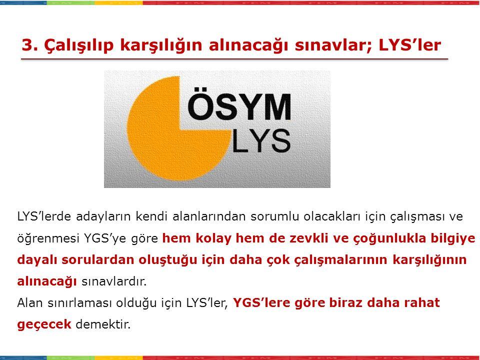 LYS'lerde adayların kendi alanlarından sorumlu olacakları için çalışması ve öğrenmesi YGS'ye göre hem kolay hem de zevkli ve çoğunlukla bilgiye dayalı