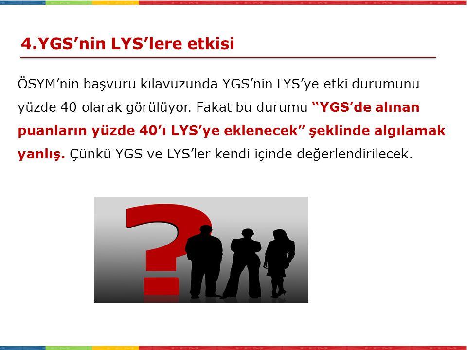 """4.YGS'nin LYS'lere etkisi ÖSYM'nin başvuru kılavuzunda YGS'nin LYS'ye etki durumunu yüzde 40 olarak görülüyor. Fakat bu durumu """"YGS'de alınan puanları"""