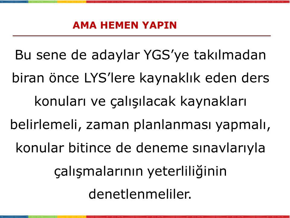 Bu sene de adaylar YGS'ye takılmadan biran önce LYS'lere kaynaklık eden ders konuları ve çalışılacak kaynakları belirlemeli, zaman planlanması yapmalı
