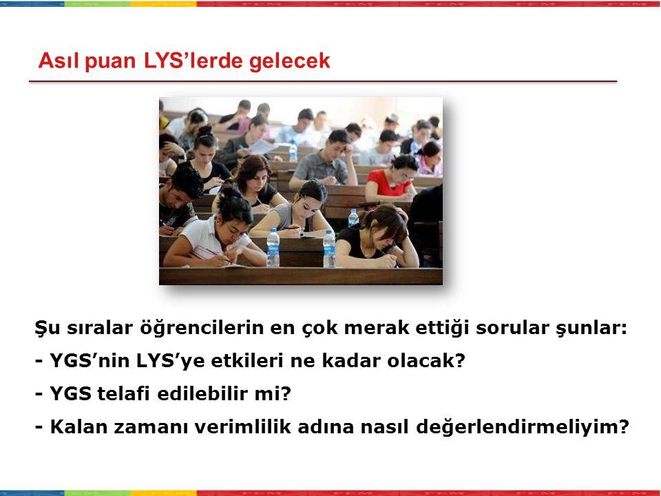 Asıl puan LYS'lerde gelecek Şu sıralar öğrencilerin en çok merak ettiği sorular şunlar: - YGS'nin LYS'ye etkileri ne kadar olacak? - YGS telafi edileb