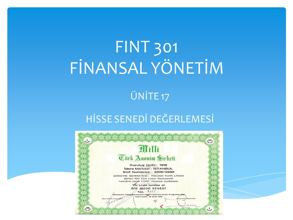 FINT 301 FİNANSAL YÖNETİM ÜNİTE 17 HİSSE SENEDİ DEĞERLEMESİ 1