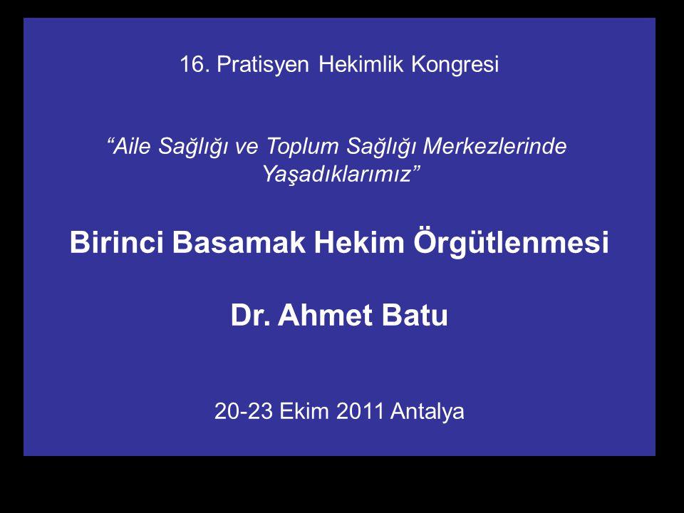 """PHD Adana Şubesi1 16. Pratisyen Hekimlik Kongresi """"Aile Sağlığı ve Toplum Sağlığı Merkezlerinde Yaşadıklarımız"""" Birinci Basamak Hekim Örgütlenmesi Dr."""