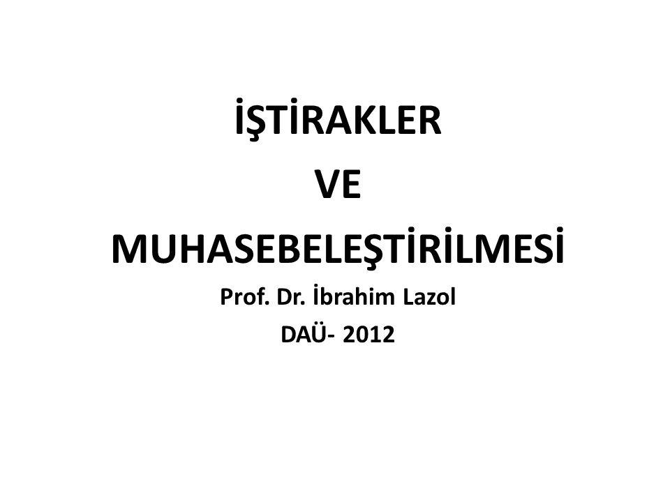İŞTİRAKLER VE MUHASEBELEŞTİRİLMESİ Prof. Dr. İbrahim Lazol DAÜ- 2012