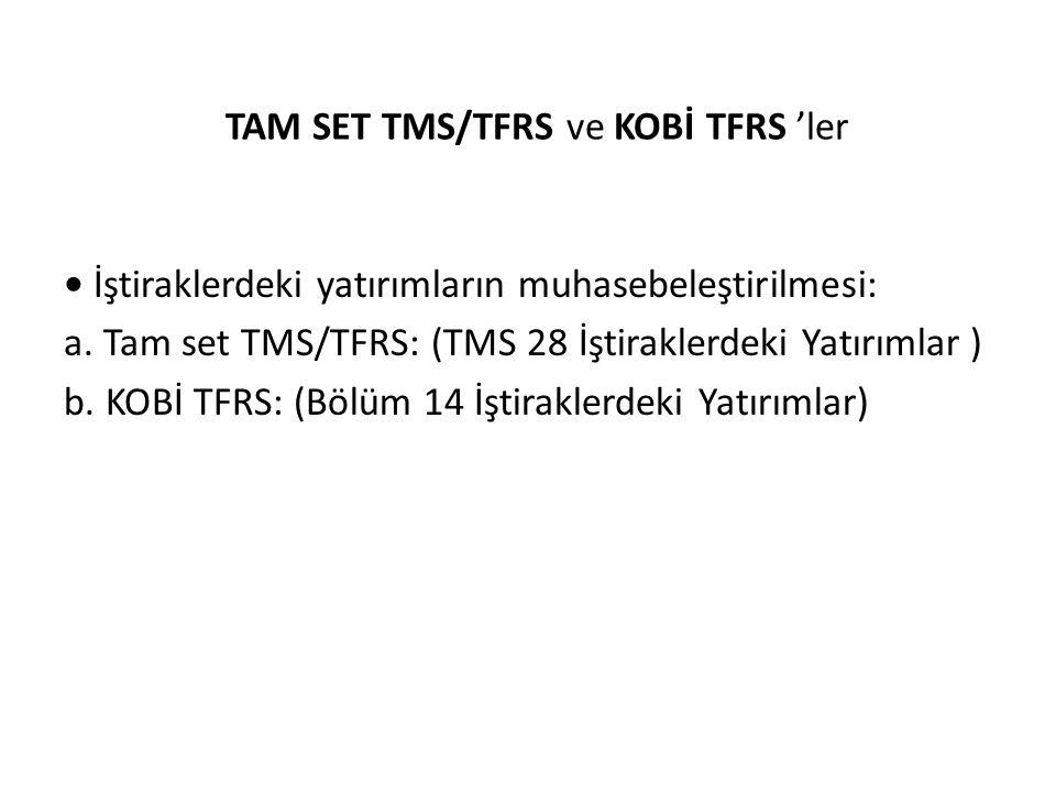 TAM SET TMS/TFRS ve KOBİ TFRS 'ler İştiraklerdeki yatırımların muhasebeleştirilmesi: a. Tam set TMS/TFRS: (TMS 28 İştiraklerdeki Yatırımlar ) b. KOBİ