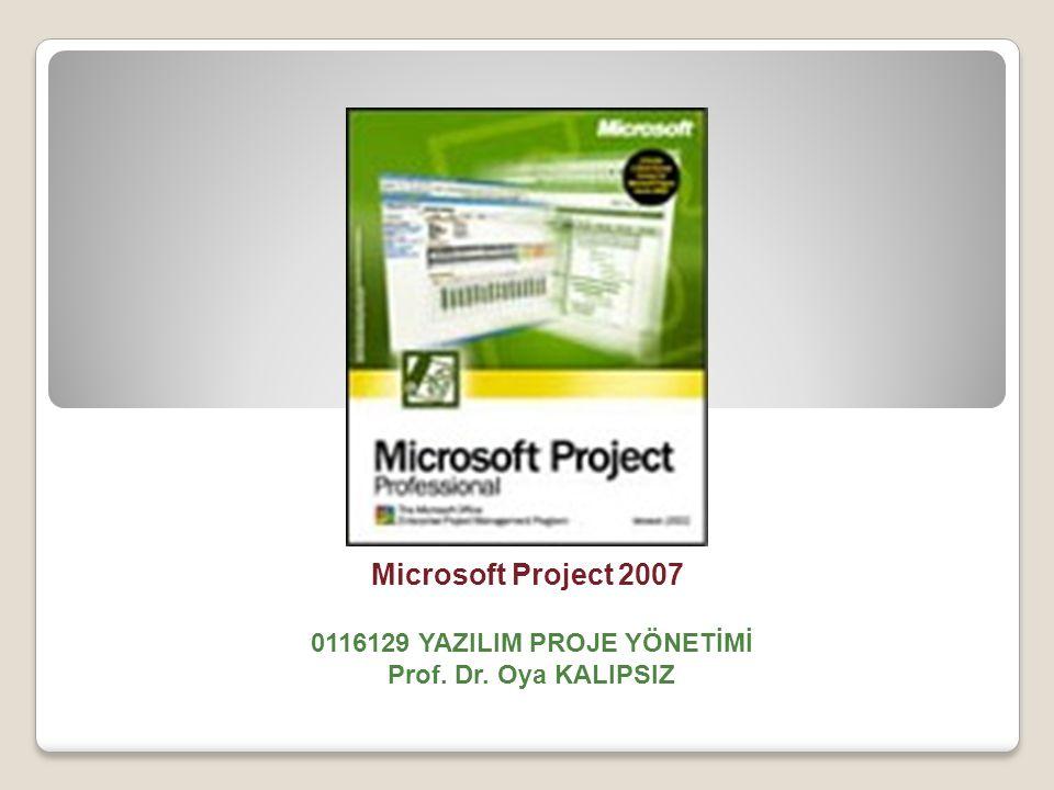 Microsoft Project 2007. 0116129 YAZILIM PROJE YÖNETİMİ Prof. Dr. Oya KALIPSIZ
