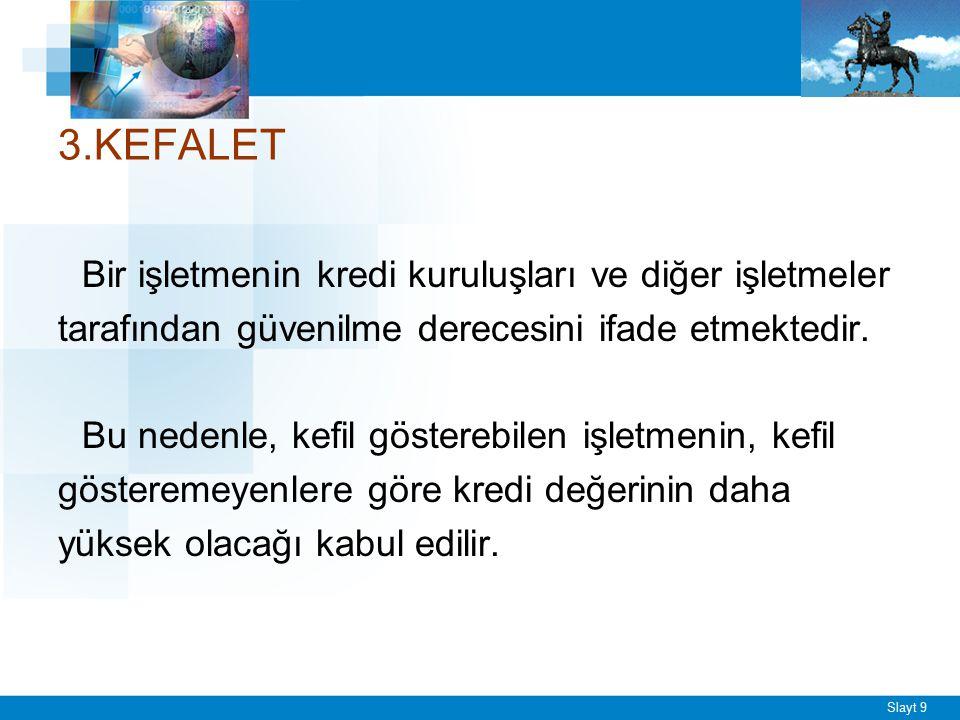 Slayt 9 3.KEFALET Bir işletmenin kredi kuruluşları ve diğer işletmeler tarafından güvenilme derecesini ifade etmektedir. Bu nedenle, kefil gösterebile