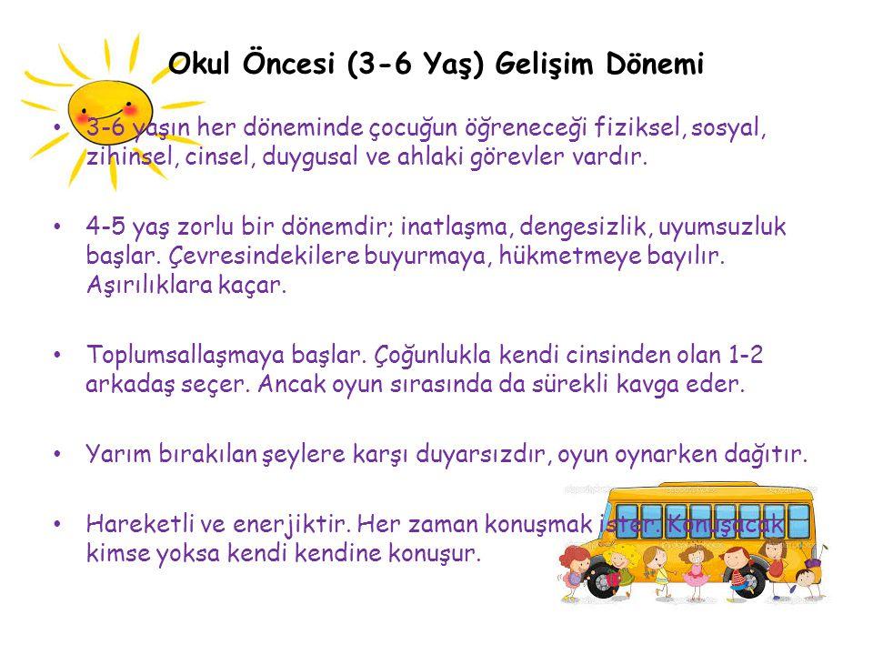 Okul Öncesi (3-6 Yaş) Gelişim Dönemi 3-6 yaşın her döneminde çocuğun öğreneceği fiziksel, sosyal, zihinsel, cinsel, duygusal ve ahlaki görevler vardır.