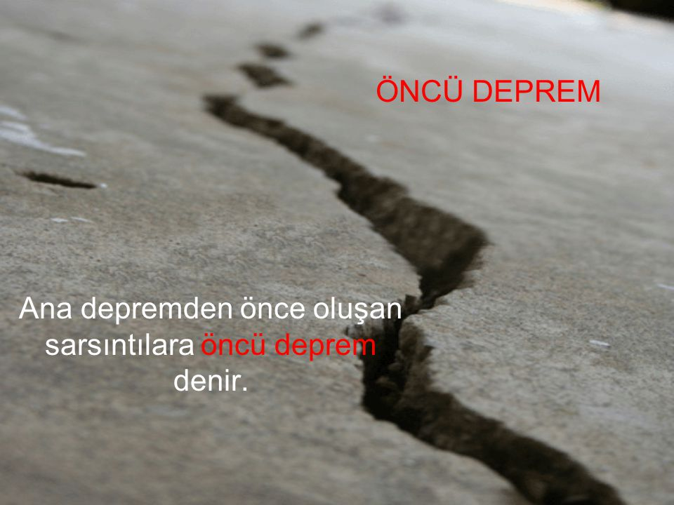 ÖNCÜ DEPREM Ana depremden önce oluşan sarsıntılara öncü deprem denir.
