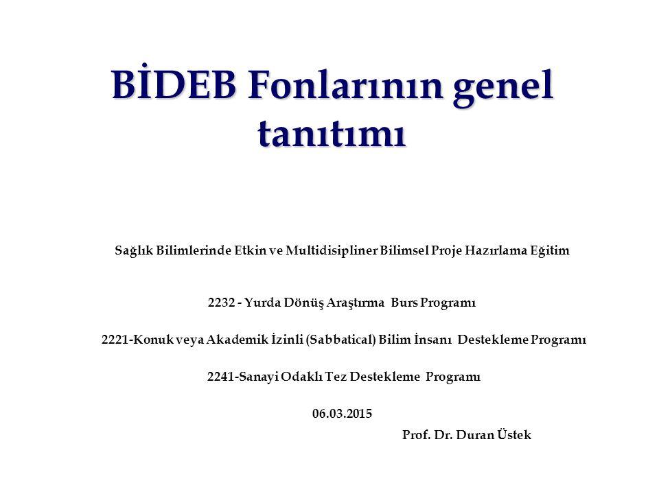 BİDEB Fonlarının genel tanıtımı Sağlık Bilimlerinde Etkin ve Multidisipliner Bilimsel Proje Hazırlama Eğitim 2232 - Yurda Dönüş Araştırma Burs Program