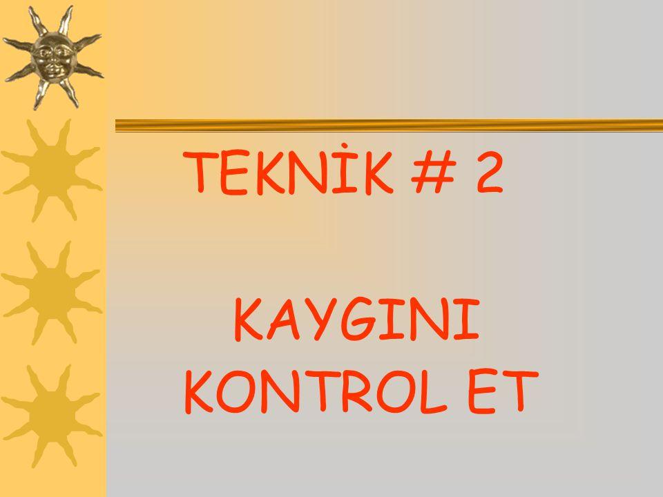 TEKNİK # 2 KAYGINI KONTROL ET