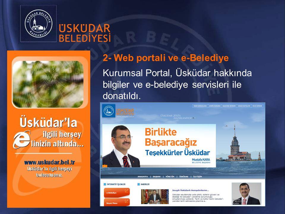 2- Web portali ve e-Belediye Kurumsal Portal, Üsküdar hakkında bilgiler ve e-belediye servisleri ile donatıldı.