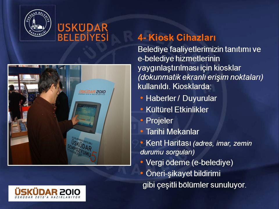 4- Kiosk Cihazları Belediye faaliyetlerimizin tanıtımı ve e-belediye hizmetlerinin yaygınlaştırılması için kiosklar (dokunmatik ekranlı erişim noktaları) kullanıldı.