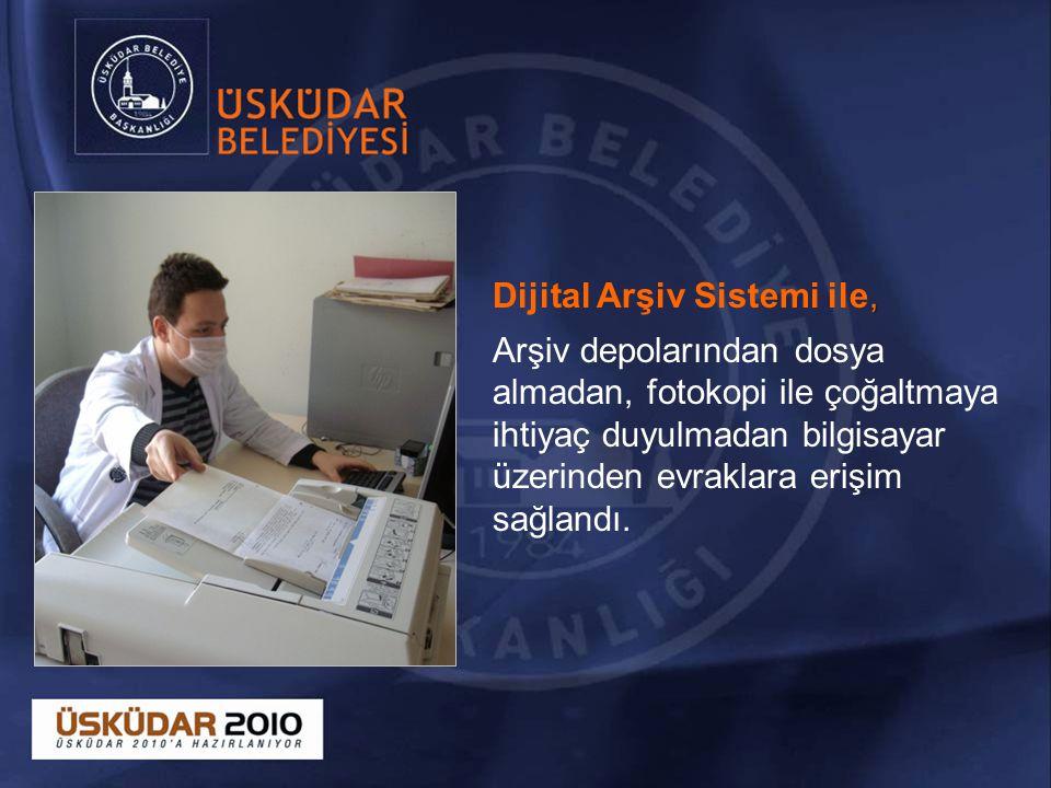 , Dijital Arşiv Sistemi ile, Arşiv depolarından dosya almadan, fotokopi ile çoğaltmaya ihtiyaç duyulmadan bilgisayar üzerinden evraklara erişim sağlandı.
