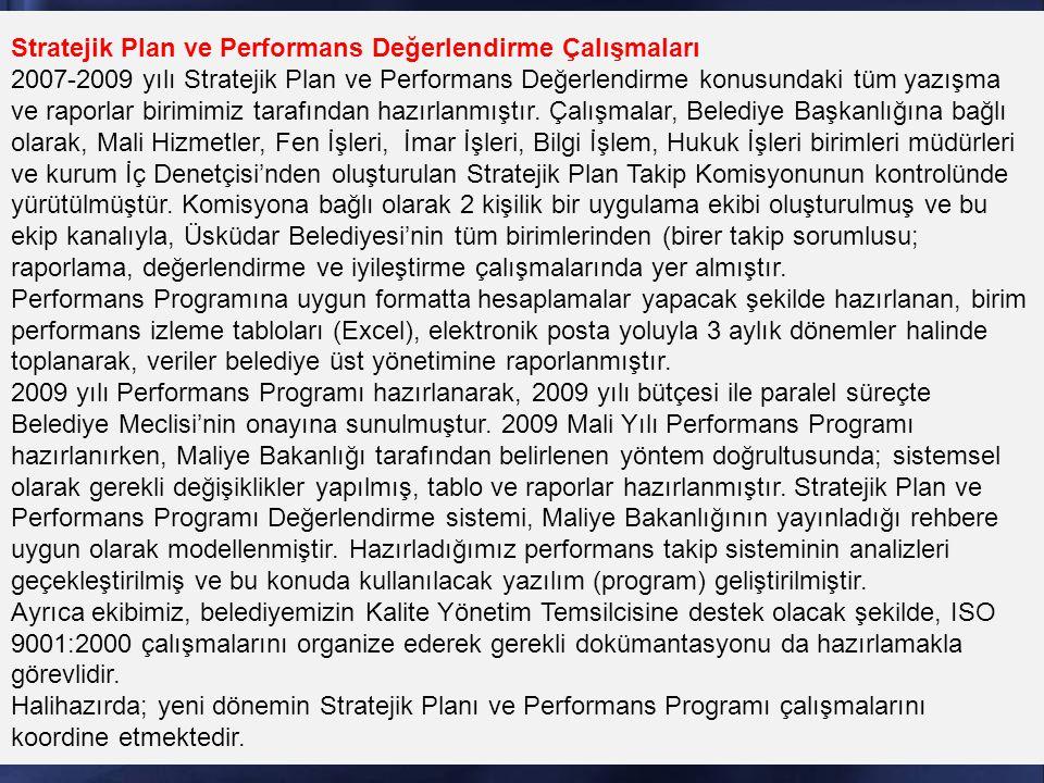 Stratejik Plan ve Performans Değerlendirme Çalışmaları 2007-2009 yılı Stratejik Plan ve Performans Değerlendirme konusundaki tüm yazışma ve raporlar birimimiz tarafından hazırlanmıştır.