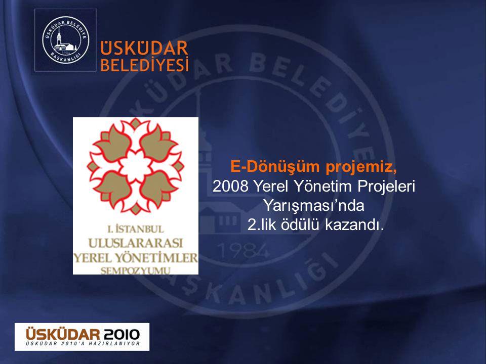 E-Dönüşüm projemiz, 2008 Yerel Yönetim Projeleri Yarışması'nda 2.lik ödülü kazandı.