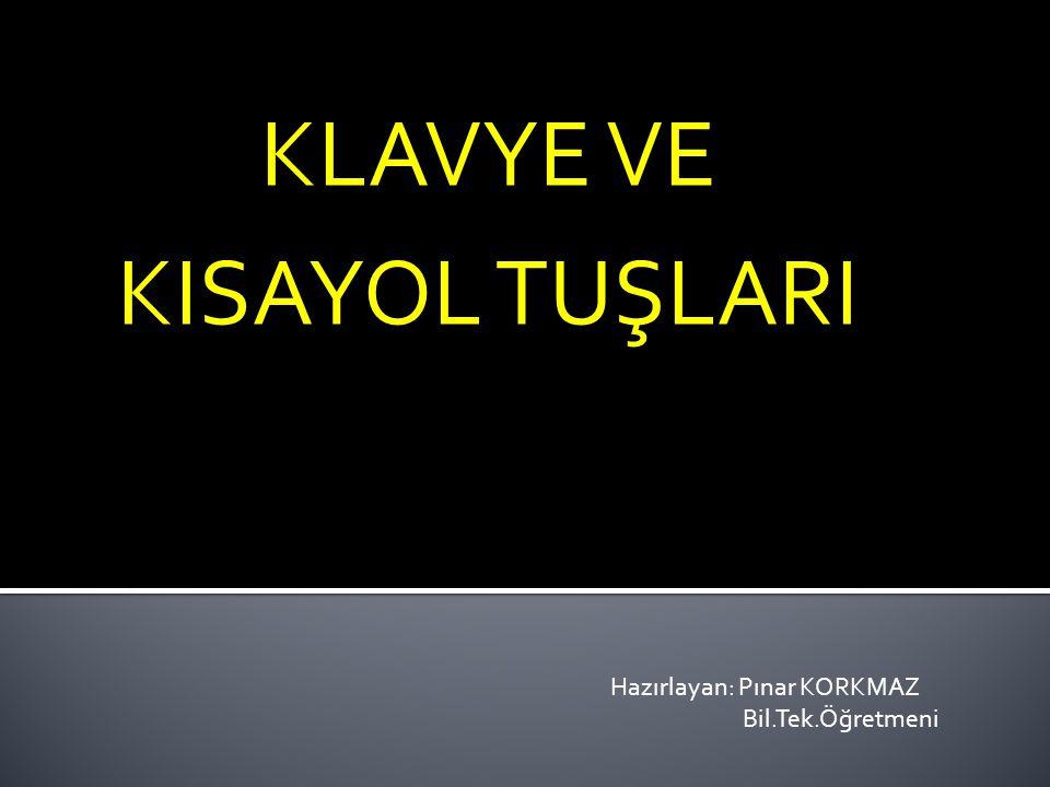 KLAVYE VE KISAYOL TUŞLARI Hazırlayan: Pınar KORKMAZ Bil.Tek.Öğretmeni