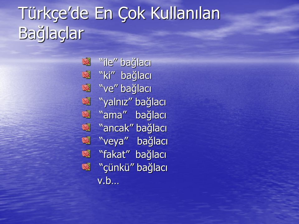 """Türkçe'de En Çok Kullanılan Bağlaçlar """"ile"""" bağlacı """"ile"""" bağlacı """"ki"""" bağlacı """"ki"""" bağlacı """"ve"""" bağlacı """"ve"""" bağlacı """"yalnız"""" bağlacı """"yalnız"""" bağlac"""