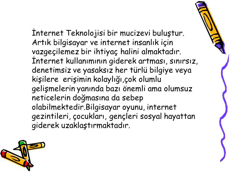 İnternet Teknolojisi bir mucizevi buluştur. Artık bilgisayar ve internet insanlık için vazgeçilemez bir ihtiyaç halini almaktadır. İnternet kullanımın
