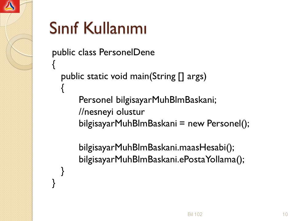 Genel Sınıf Tanımı public class YeniSinif { -- (somutlasan ornek degiskenleri bildirimleri) public void VeriYazdir() { --- System.out.println( Mesaj ); //metot } public void VeriIsle() { --- //metot } Bil 10211