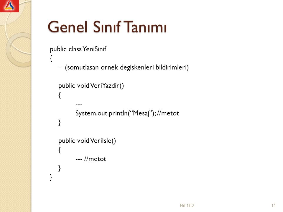 UML Sınıfları gösterirken UML (Unified Modeling Language) gösterimi kullanılabilir Üstte sınıf adı , ortada alan adları ve türleri , altta metot ve parametreleri belirtilir Personel ------------------------------- -isim : String //private String isim; +sicilNo: String //public String sicilNo; +vergiNo: String +ePosta: String -------------------------------- +maasHesabi(): void +ePostaYollama(): void Bil 10212