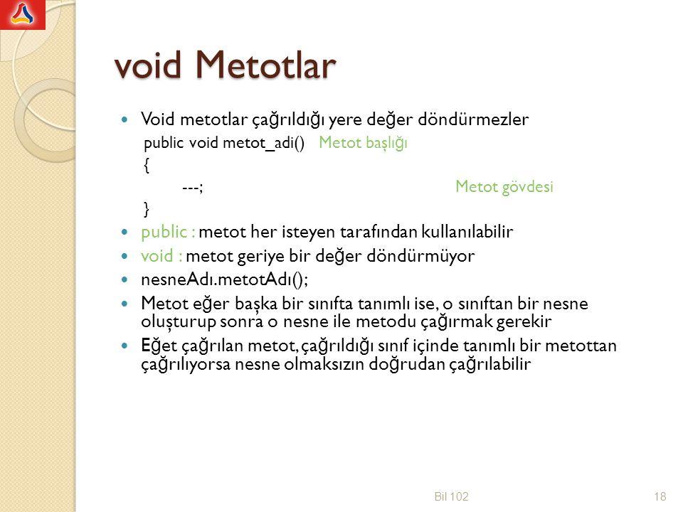 De ğ er döndüren metotlar public dondurulen_deger_turu metot_adi() { ---; return deger_turunde_degisken; } İ çinde bir veya daha fazla return komutu olmalı Void metodlarda da return komutu olabilir, fakat bir veriyle kullanılamaz ve yalnızca return; şeklinde yazılabilir.