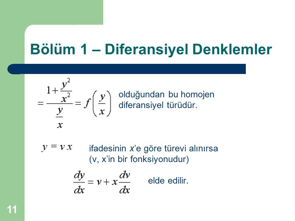 11 Bölüm 1 – Diferansiyel Denklemler olduğundan bu homojen diferansiyel türüdür. ifadesinin x'e göre türevi alınırsa (v, x'in bir fonksiyonudur) elde