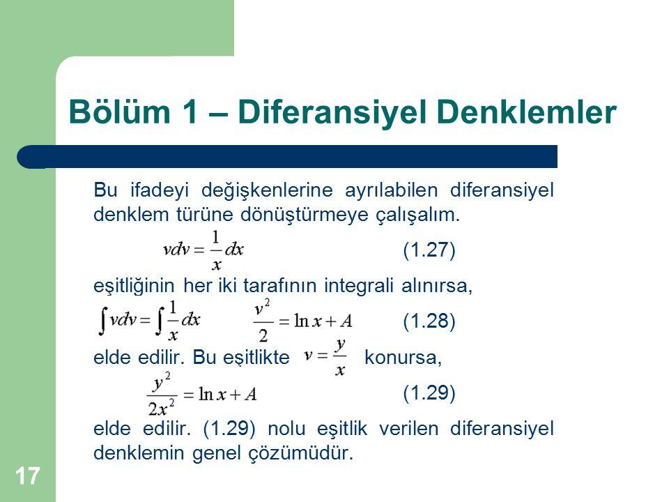 17 Bölüm 1 – Diferansiyel Denklemler Bu ifadeyi değişkenlerine ayrılabilen diferansiyel denklem türüne dönüştürmeye çalışalım. (1.27) eşitliğinin her