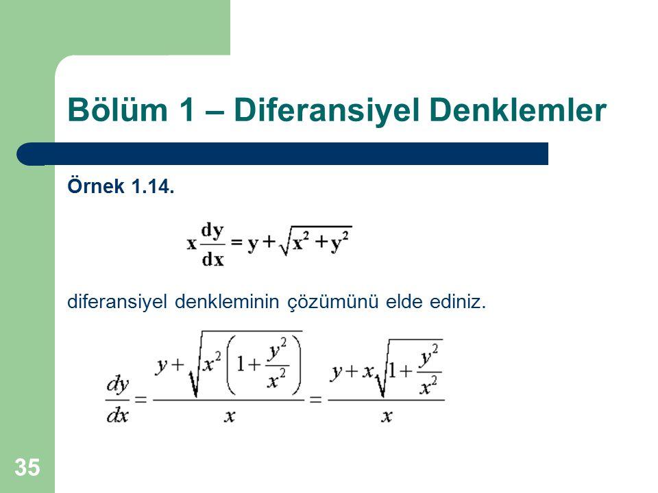35 Bölüm 1 – Diferansiyel Denklemler Örnek 1.14. diferansiyel denkleminin çözümünü elde ediniz.