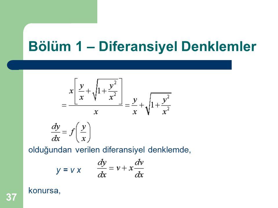 37 Bölüm 1 – Diferansiyel Denklemler olduğundan verilen diferansiyel denklemde, y = v x konursa,