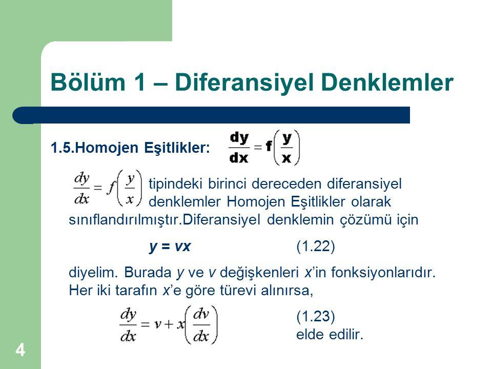 4 Bölüm 1 – Diferansiyel Denklemler 1.5.Homojen Eşitlikler: tipindeki birinci dereceden diferansiyel denklemler Homojen Eşitlikler olarak sınıflandırı