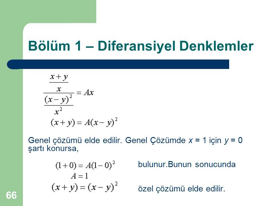 66 Bölüm 1 – Diferansiyel Denklemler Genel çözümü elde edilir. Genel Çözümde x = 1 için y = 0 şartı konursa, bulunur.Bunun sonucunda özel çözümü elde
