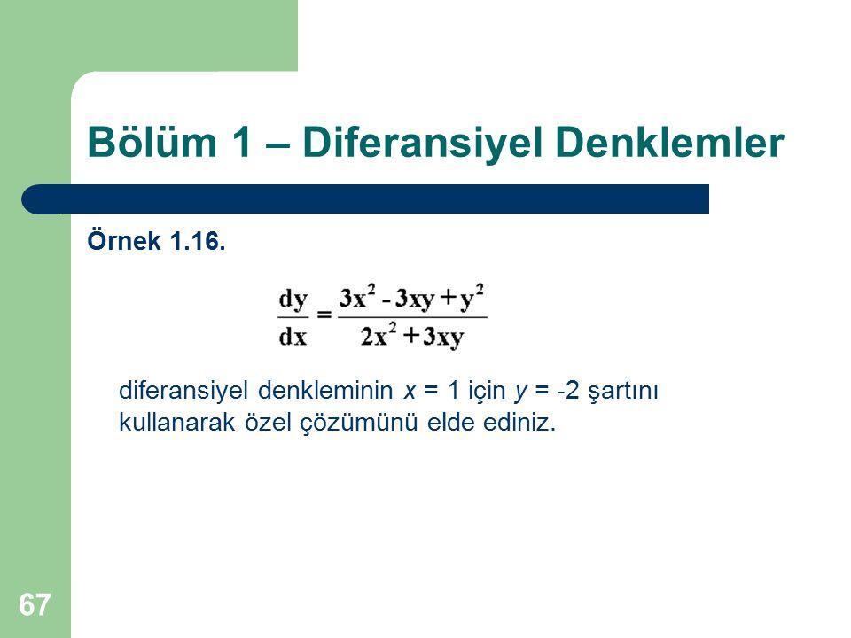 67 Bölüm 1 – Diferansiyel Denklemler Örnek 1.16. diferansiyel denkleminin x = 1 için y = -2 şartını kullanarak özel çözümünü elde ediniz.