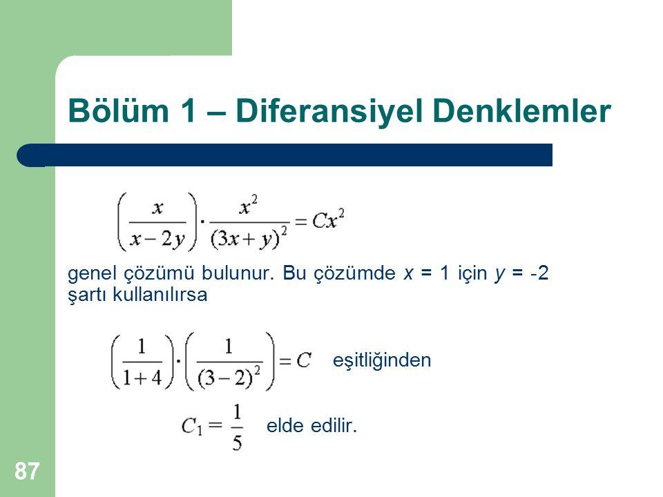 87 Bölüm 1 – Diferansiyel Denklemler genel çözümü bulunur. Bu çözümde x = 1 için y = -2 şartı kullanılırsa eşitliğinden elde edilir.