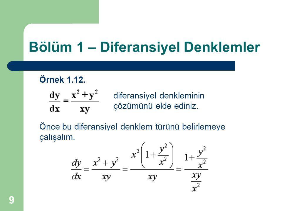9 Bölüm 1 – Diferansiyel Denklemler Örnek 1.12. diferansiyel denkleminin çözümünü elde ediniz. Önce bu diferansiyel denklem türünü belirlemeye çalışal
