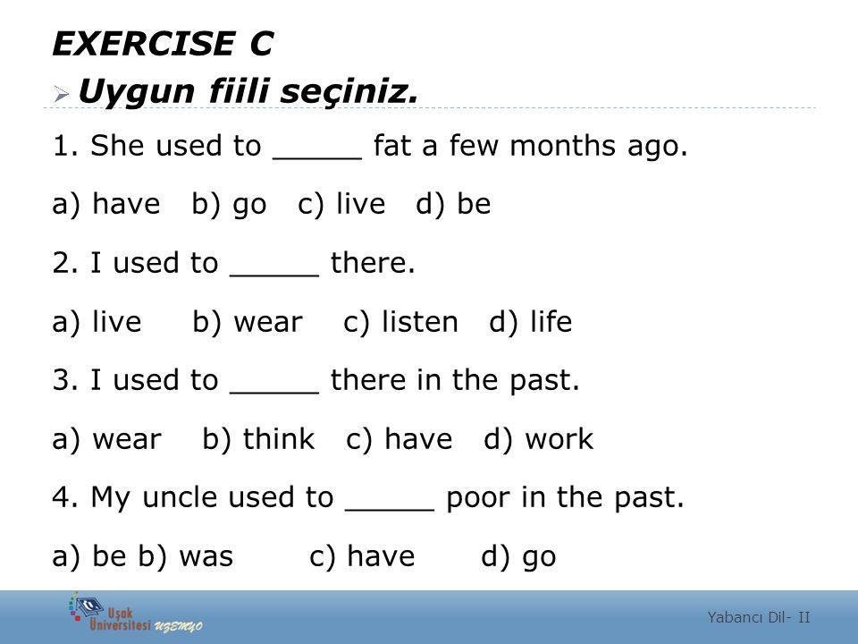 EXERCISE D  used to kullanarak soru yapınız.Example: Where / go to school.