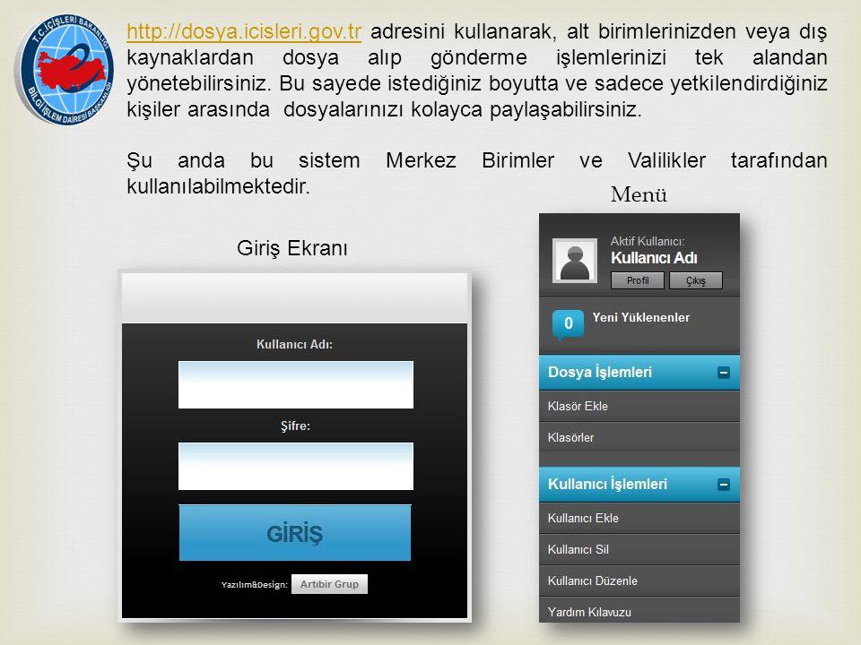 http://dosya.icisleri.gov.trhttp://dosya.icisleri.gov.tr adresini kullanarak, alt birimlerinizden veya dış kaynaklardan dosya alıp gönderme işlemlerin
