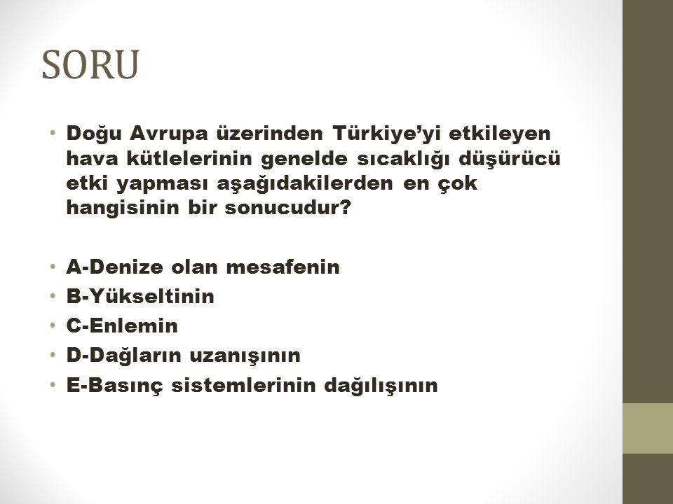 SORU Doğu Avrupa üzerinden Türkiye'yi etkileyen hava kütlelerinin genelde sıcaklığı düşürücü etki yapması aşağıdakilerden en çok hangisinin bir sonucu