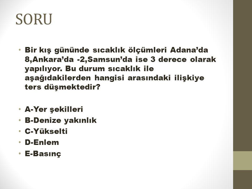 SORU Bir kış gününde sıcaklık ölçümleri Adana'da 8,Ankara'da -2,Samsun'da ise 3 derece olarak yapılıyor. Bu durum sıcaklık ile aşağıdakilerden hangisi