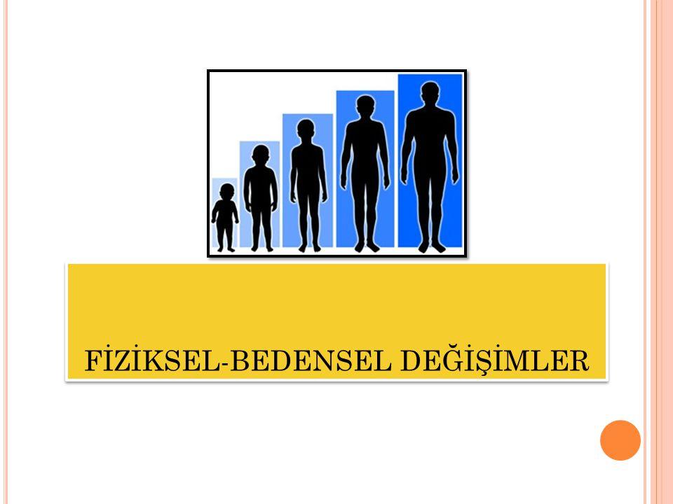 FİZİKSEL-BEDENSEL DEĞİŞİMLER