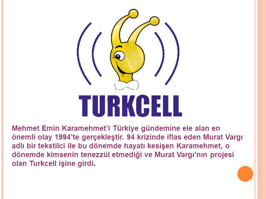Turkcell projesi son olarak Murat Vargı tarafından Çukurova Grubu nun patronu Mehmet Emin Karamehmet e götürüldü.
