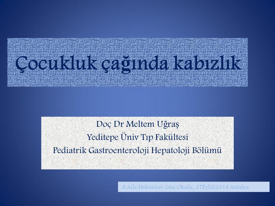 Çocukluk ça ğ ında kabızlık Doç Dr Meltem U ğ ra ş Yeditepe Üniv Tıp Fakültesi Pediatrik Gastroenteroloji Hepatoloji Bölümü 8.Aile Hekimleri Güz Okulu