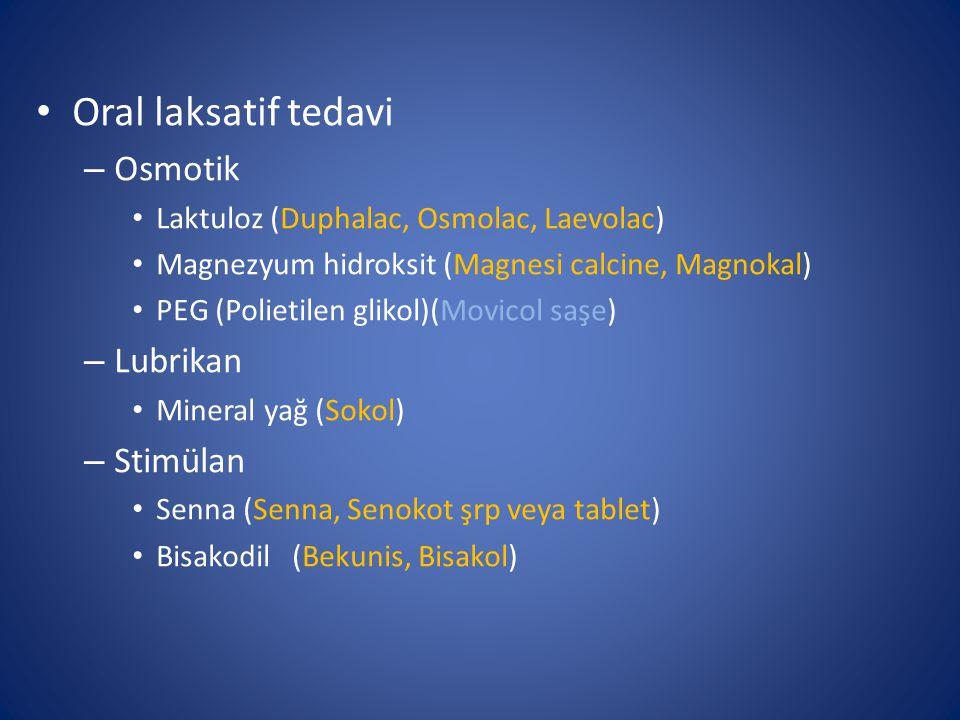 Oral laksatif tedavi – Osmotik Laktuloz (Duphalac, Osmolac, Laevolac) Magnezyum hidroksit (Magnesi calcine, Magnokal) PEG (Polietilen glikol)(Movicol