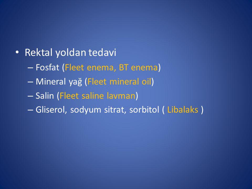 Rektal yoldan tedavi – Fosfat (Fleet enema, BT enema) – Mineral yağ (Fleet mineral oil) – Salin (Fleet saline lavman) – Gliserol, sodyum sitrat, sorbi