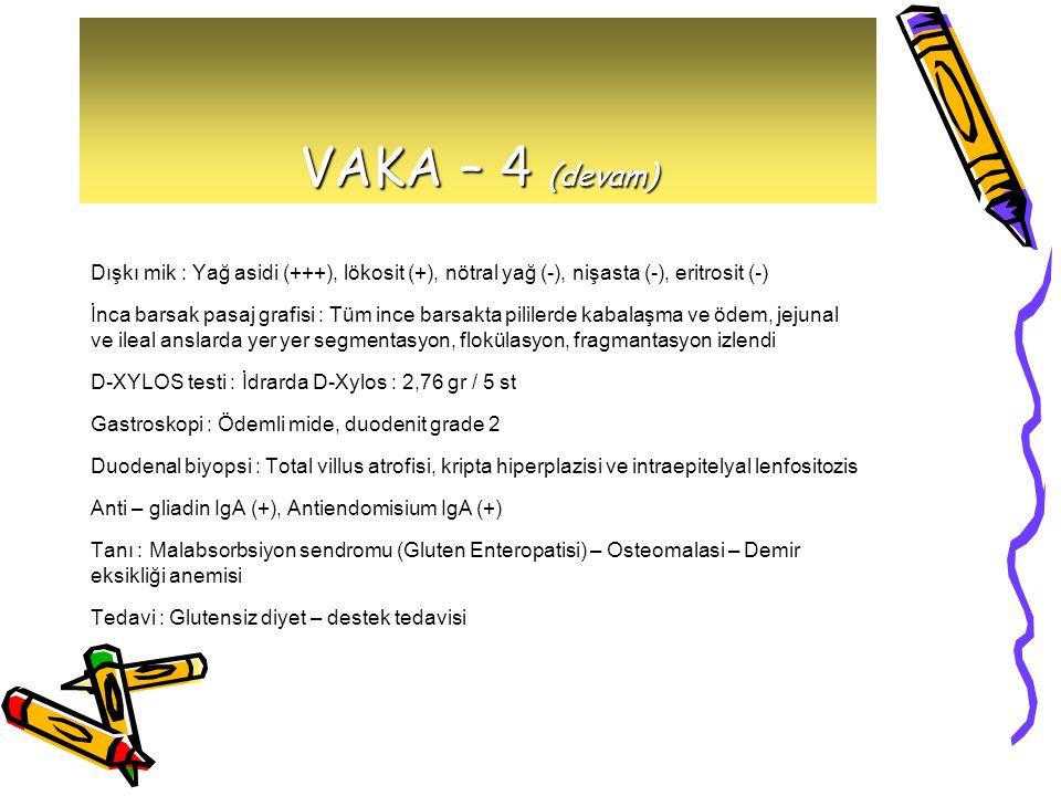 VAKA – 4 (devam) Dışkı mik : Yağ asidi (+++), lökosit (+), nötral yağ (-), nişasta (-), eritrosit (-) İnca barsak pasaj grafisi : Tüm ince barsakta pi
