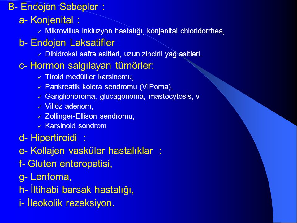 B- Endojen Sebepler : a- Konjenital : Mikrovillus inkluzyon hastalığı, konjenital chloridorrhea, b- Endojen Laksatifler : Dihidroksi safra asitleri, u