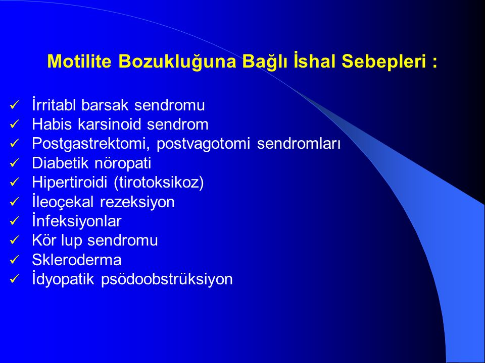 Motilite Bozukluğuna Bağlı İshal Sebepleri : İrritabl barsak sendromu Habis karsinoid sendrom Postgastrektomi, postvagotomi sendromları Diabetik nörop