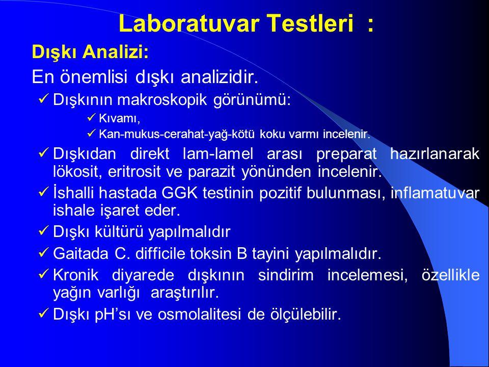 Laboratuvar Testleri : Dışkı Analizi: En önemlisi dışkı analizidir. Dışkının makroskopik görünümü: Kıvamı, Kan-mukus-cerahat-yağ-kötü koku varmı incel