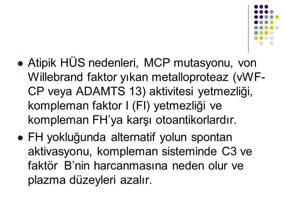 Atipik HÜS nedenleri, MCP mutasyonu, von Willebrand faktor yıkan metalloproteaz (vWF- CP veya ADAMTS 13) aktivitesi yetmezliği, kompleman faktor I (FI