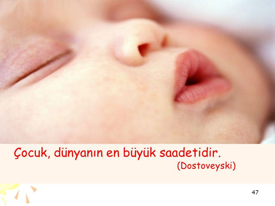 Çocuk, dünyanın en büyük saadetidir. (Dostoveyski) 47